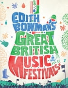 Edith Bowman's Great British Music Festivals by Edith Bowman