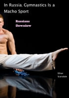 In Russia, Gymnastics Is a Macho Sport by Ethan Scarsdale