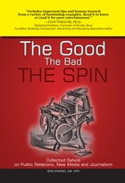 The Good, The Bad, The Spin: Collected Salvos on Public Relations, New Media and Journalism by Bob Conrad