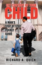 Get Custody of Your Child: A Man'S Step by Step Pocket Guide de Richard Quick