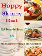 Happy Skinny Gut: Eat Lean Get Lean to Maintain Digestive Health and Weight Loss by Camille Davies
