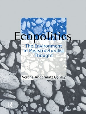 Ecopolitics The Environment in Poststructuralist Thought