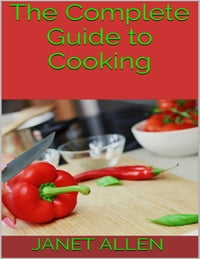 The Complete Guide to Cooking