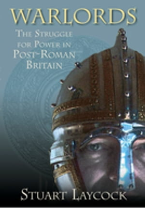 Warlords The Struggle for Power in Post-Roman Britain