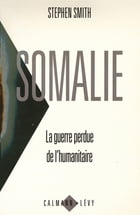 Somalie La guerre perdue de l'humanitaire by Stephen Smith