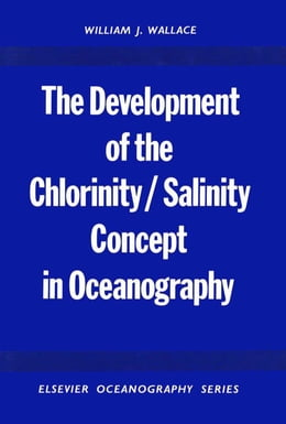 Book The Development of the Chlorinity/ Salinity Concept in Oceanography by Wallace, William J.