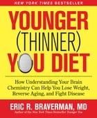 Younger (Thinner) You Diet: How Understanding Your Brain Chemistry Can Help You Lose Weight…