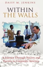 Within the Walls: A Journey through Sexism and Racism in Corporate America by Daisy M. Jenkins