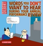 Words You Don't Want to Hear During Your Annual Performance Review: A Dilbert Book: A Dilbert Book by Scott Adams