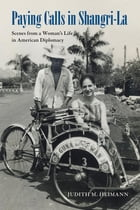 Paying Calls in Shangri-La: Scenes from a Woman's Life in American Diplomacy