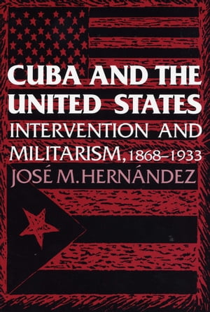Cuba and the United States Intervention and Militarism,  1868-1933