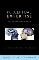 Perceptual Expertise: Bridging Brain and Behavior by Isabel Gauthier