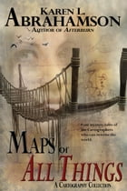 Maps of All Things by Karen L. Abrahamson