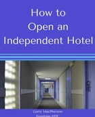 How to Open an Independent Hotel by Gerry MacPherson