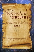 The Sapiential Discourses, Book II: Universal Wisdom by Elliott Eli Jackson