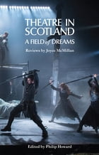 Theatre in Scotland: A Field of Dreams by Joyce McMillan