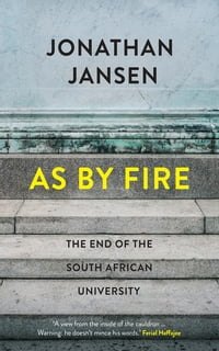 As by Fire: The End of the South African University