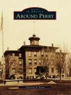 Around Perry by Christina B. Nolan