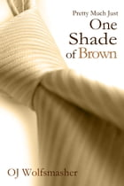 Pretty Much Just One Shade of Brown (Part 1) by OJ Wolfsmasher