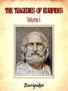The Tragedies of Euripides, Volume I. by Euripides by Euripides