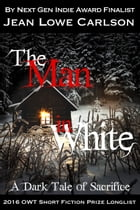 The Man in White: A Dark Tale of Sacrifice (Free Dark Fantasy Romance, Gothic Fairytale, Epic Fantasy) by Jean Lowe Carlson