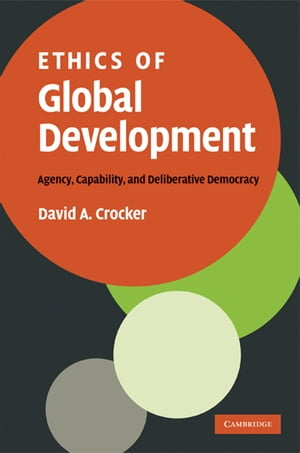 Ethics of Global Development Agency,  Capability,  and Deliberative Democracy