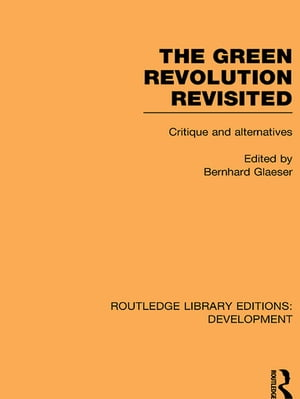 The Green Revolution Revisited Critique and Alternatives