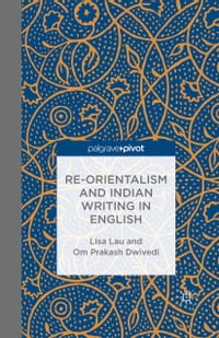 Re-Orientalism and Indian Writing in English