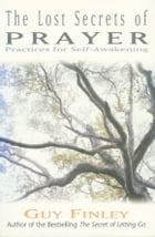 The Lost Secrets of Prayer: Practices for Self-Awakening by Guy Finley