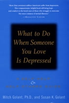 What to Do When Someone You Love Is Depressed:: A Self-Help and Help-Others Guide by Mitch Golant, Ph.D.