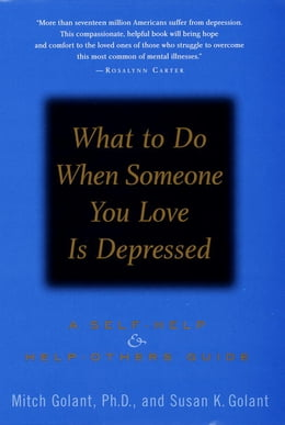 Book What to Do When Someone You Love Is Depressed:: A Self-Help and Help-Others Guide by Mitch Golant, Ph.D.