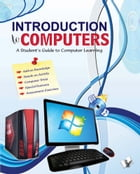 Introduction to Computers: A student's guide to computer learning by Ms. Shikha Nautiyal