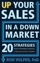 Up Your Sales in a Down Market: 20 Strategies From Top Performing Salespeople to Win Over Cautious Customers by Ron Volper