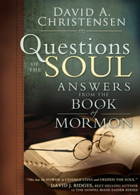 Questions of the Soul: Answers from the Book of Mormon