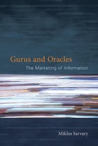 Gurus and Oracles: The Marketing of Information by Miklos Sarvary