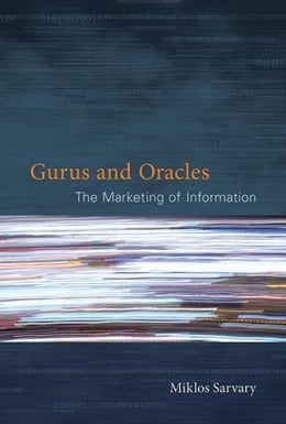 Book Gurus and Oracles: The Marketing of Information by Miklos Sarvary