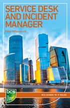 Service Desk and Incident Manager: Careers in IT service management by Peter Wheatcroft