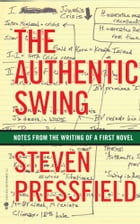 The Authentic Swing: Notes from the Writing of a First Novel by Steven Pressfield