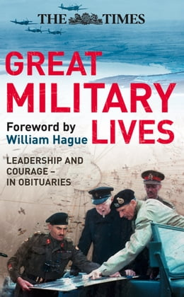 Book The Times Great Military Lives: Leadership and Courage – from Waterloo to the Falklands in… by William Hague