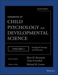 Handbook of Child Psychology and Developmental Science, Ecological Settings and Processes