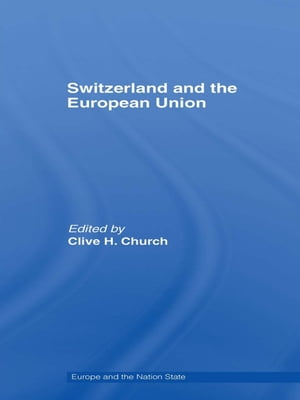 Switzerland and the European Union A Close,  Contradictory and Misunderstood Relationship