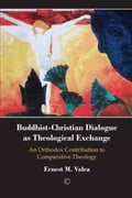 Buddhist-Christian Dialogue as Theological Exchange: An Orthodox Contribution to Comparative Theology