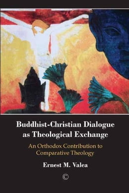 Book Buddhist-Christian Dialogue as Theological Exchange: An Orthodox Contribution to Comparative… by Valea, Ernest