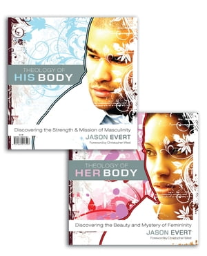 Theology of His Body / Theology of Her Body Discovering the Strength and Mission of Masculinity/Discovering the Beauty and Mystery of Femininity