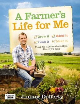 Book A Farmer's Life for Me: How to live sustainably, Jimmy's way by Jimmy Doherty