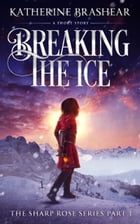 Breaking the Ice: A Short Story by Katherine Brashear