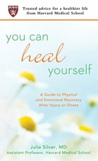 You Can Heal Yourself: A Guide to Physical and Emotional Recovery After Injury or Illness by Julie Silver, M.D.