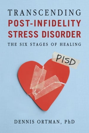 Transcending Post-Infidelity Stress Disorder The Six Stages of Healing