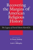 Recovering the Margins of American Religious History: The Legacy of David Edwin Harrell Jr. by B. Dwain Waldrep