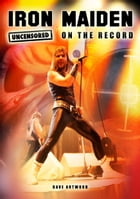 Iron Maiden - Uncensored On the Record by Dave Artwood, Dan Griffiths and James McCarthy